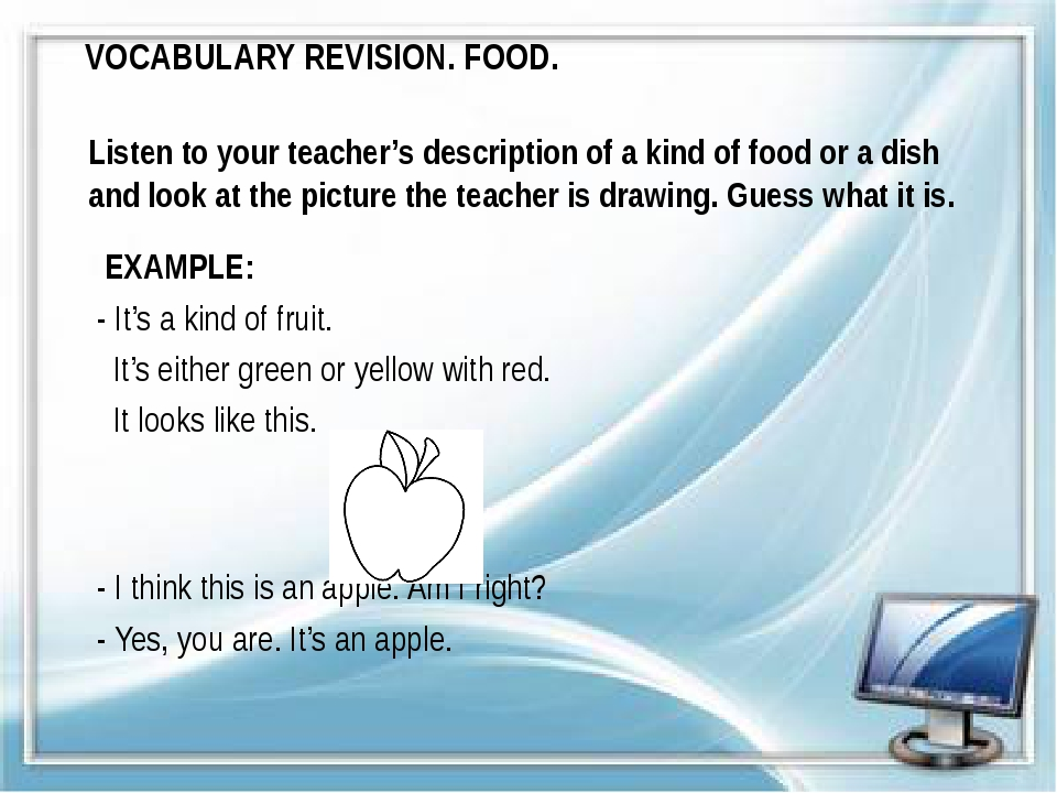 VOCABULARY REVISION. FOOD. Listen to your teacher's description of a kind of...