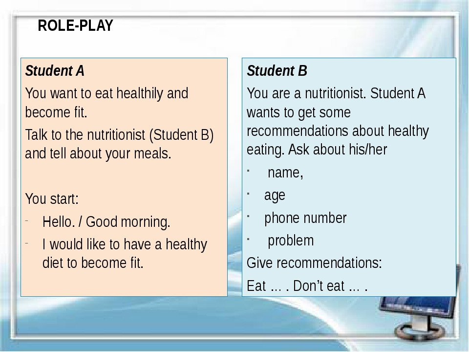 ROLE-PLAY Student B You are a nutritionist. Student A wants to get some recom...