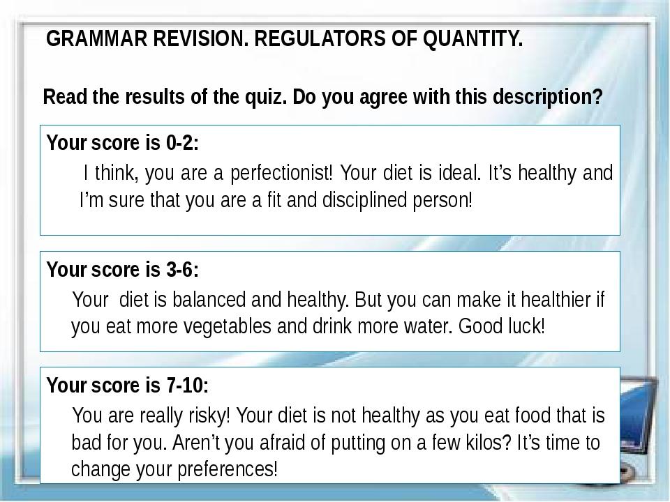 GRAMMAR REVISION. REGULATORS OF QUANTITY. Read the results of the quiz. Do yo...