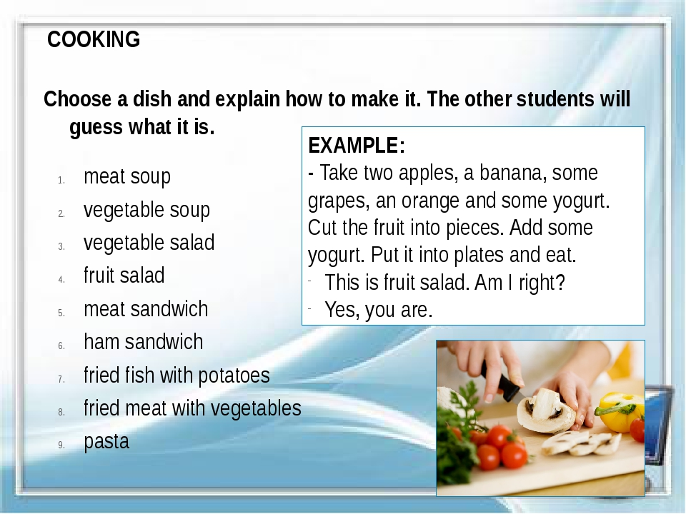 COOKING Choose a dish and explain how to make it. The other students will gue...