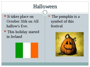 Halloween It takes place on October 31th on All hallow's Eve. This holiday st