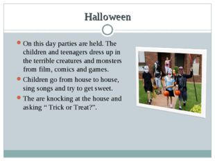 Halloween On this day parties are held. The children and teenagers dress up i
