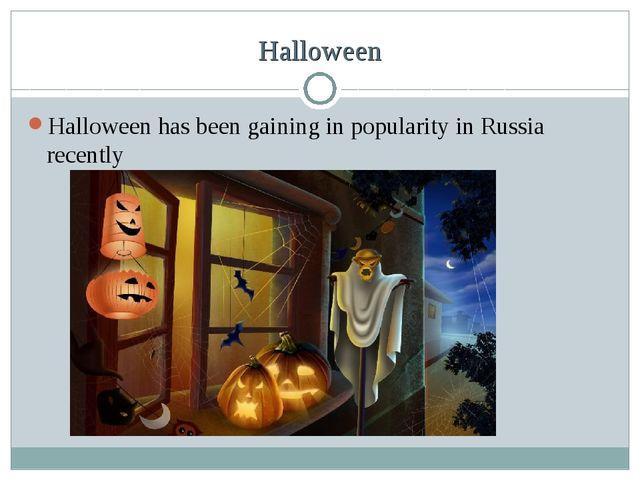 Halloween Halloween has been gaining in popularity in Russia recently