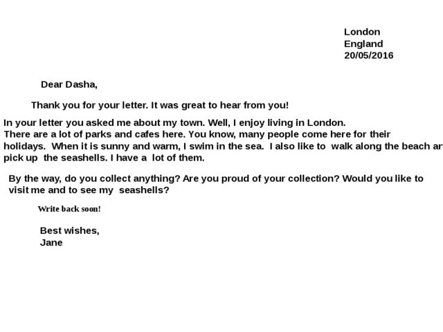 London England 20/05/2016 Dear Dasha, Thank you for your letter. It was grea...