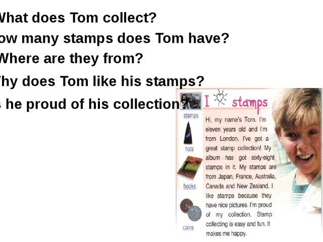 What does Tom collect? How many stamps does Tom have? Where are they from? Wh...