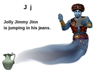 Jolly Jimmy Jinn is jumping in his jeans. J j http://www.theskyfullofdust.co.