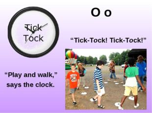 "O o ""Tick-Tock! Tick-Tock!"" ""Play and walk,"" says the clock. http://www.tris"