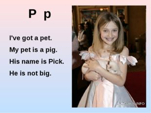 P p I've got a pet. My pet is a pig. His name is Pick. He is not big. http://