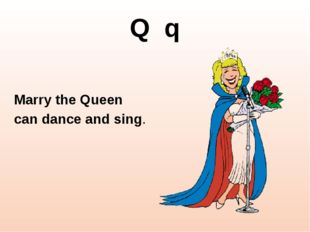 Q q Marry the Queen can dance and sing. http://cliparts101.com/files/935/B90A