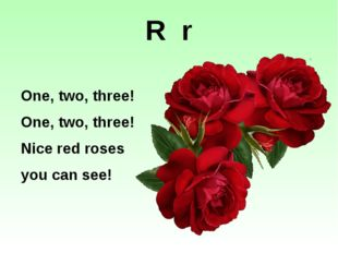 One, two, three! One, two, three! Nice red roses you can see! R r http://www.