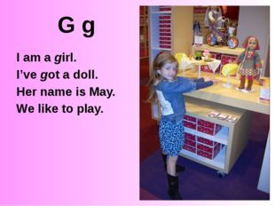 G g I am a girl. I've got a doll. Her name is May. We like to play. http://1.