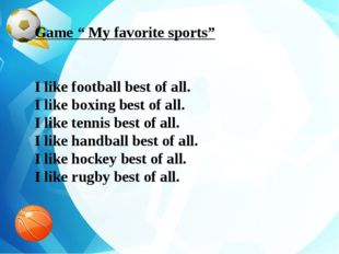 "Game "" My favorite sports"" I like football best of all. I like boxing best of"
