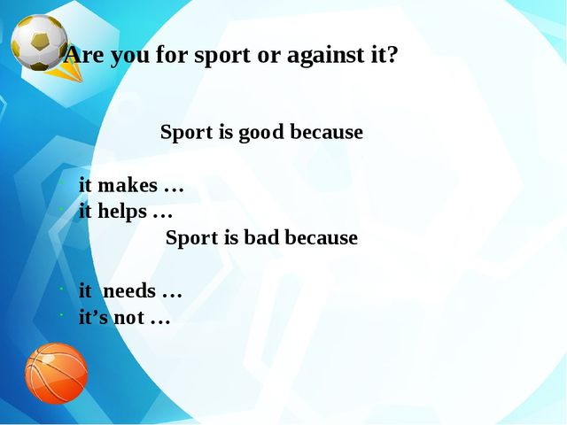 Are you for sport or against it? Sport is good because it makes … it helps …...