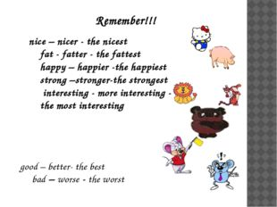 Remember!!! nice – nicer - the nicest fat - fatter - the fattest happy – happ