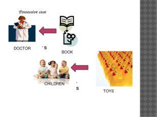 Possessive case DOCTOR ' S BOOK CHILDREN ' S TOYS