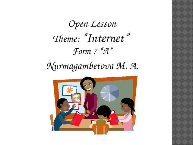 """Open Lesson Theme: """"Internet"""" Form 7 """"A"""" Nurmagambetova M. A."""