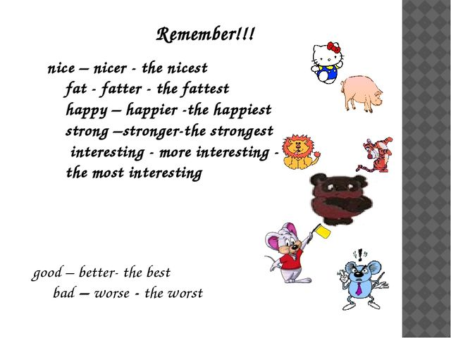 Remember!!! nice – nicer - the nicest fat - fatter - the fattest happy – happ...