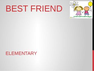 BEST FRIEND ELEMENTARY
