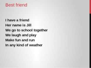 Best friend I have a friend Her name is Jill We go to school together We laug