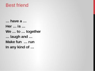 Best friend … have a … Her … is … We … to … together … laugh and … Make fun …