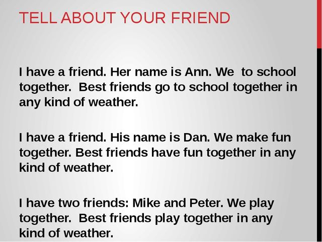 TELL ABOUT YOUR FRIEND I have a friend. Her name is Ann. We to school togethe...