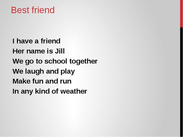 Best friend I have a friend Her name is Jill We go to school together We laug...