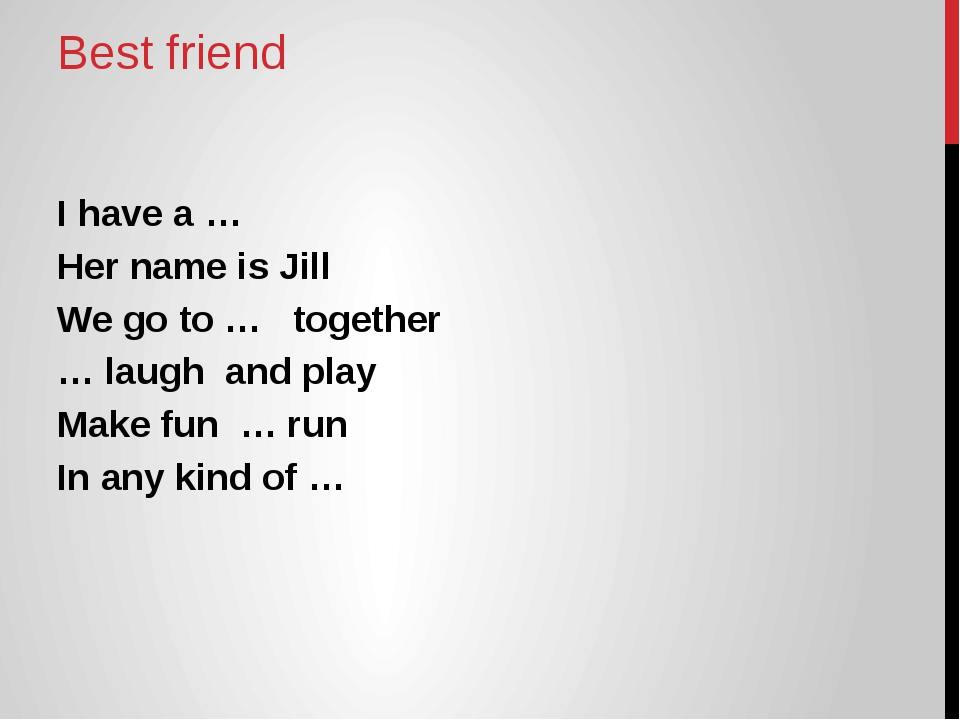 Best friend I have a … Her name is Jill We go to … together … laugh and play...