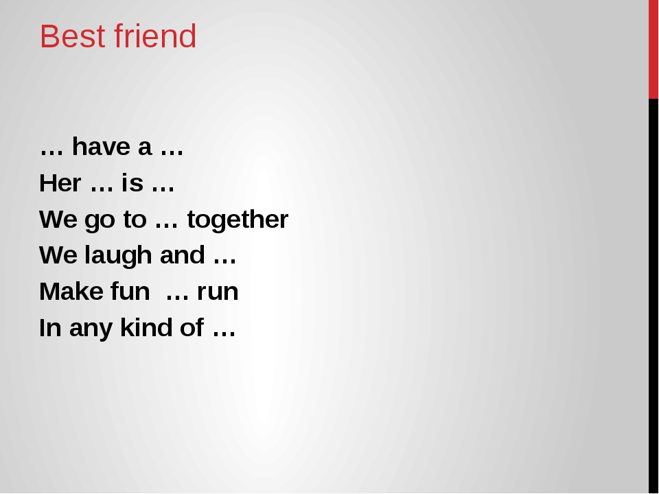 Best friend … have a … Her … is … We go to … together We laugh and … Make fun...