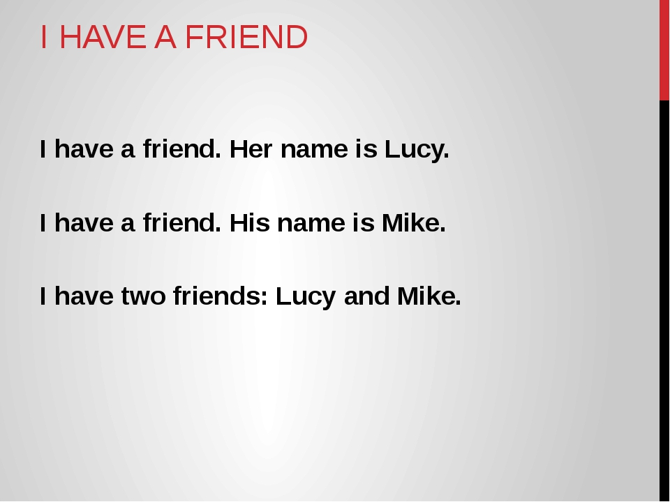 I HAVE A FRIEND I have a friend. Her name is Lucy. I have a friend. His name...
