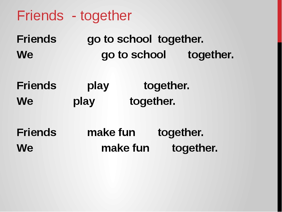 Friends - together Friends 		go to school 	together. We 	go to school togethe...