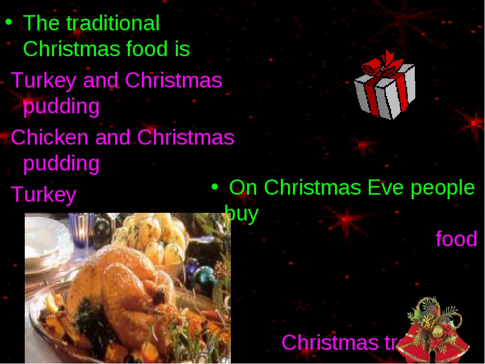 The traditional Christmas food is Turkey and Christmas pudding Chicken and Ch...