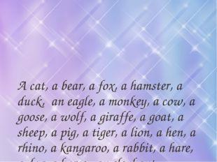 A cat, a bear, a fox, a hamster, a duck, an eagle, a monkey, a cow, a goose,