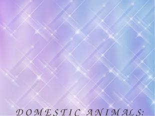 D O M E S T I C A N I M AL S: A cat, a hamster, a duck, a cow, a goose, a goa