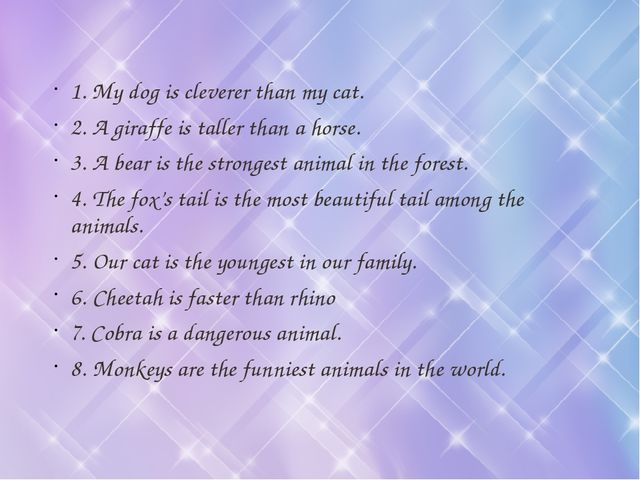 1. My dog is cleverer than my cat. 2. A giraffe is taller than a horse. 3. A...