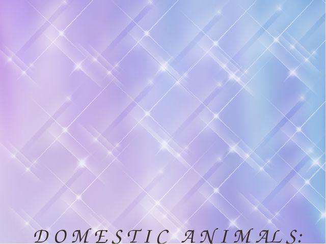D O M E S T I C A N I M AL S: A cat, a hamster, a duck, a cow, a goose, a goa...