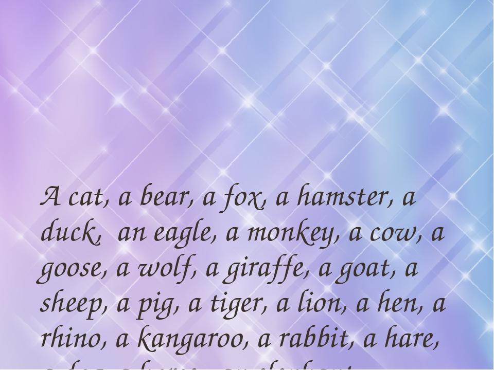 A cat, a bear, a fox, a hamster, a duck, an eagle, a monkey, a cow, a goose,...