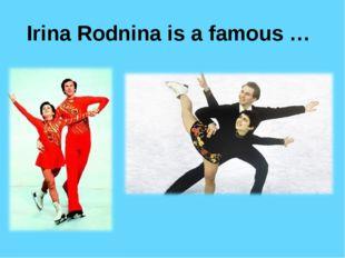 Irina Rodnina is а famous …