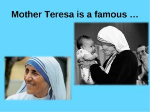 Mother Teresa is a famous …