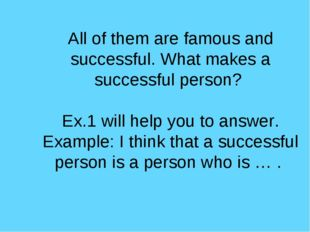 All of them are famous and successful. What makes a successful person? Ex.1 w