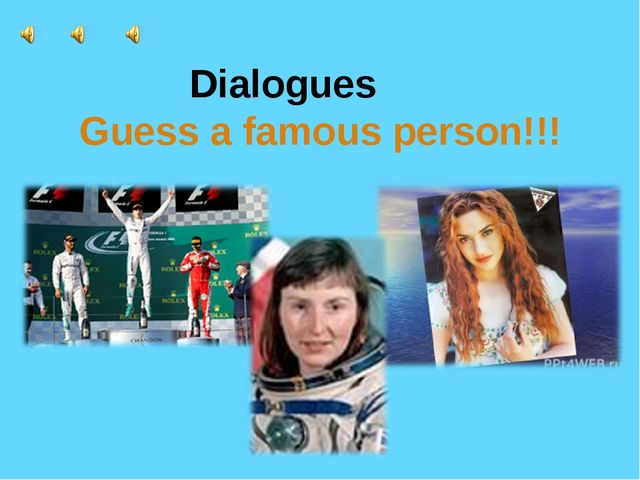 Dialogues Guess a famous person!!!