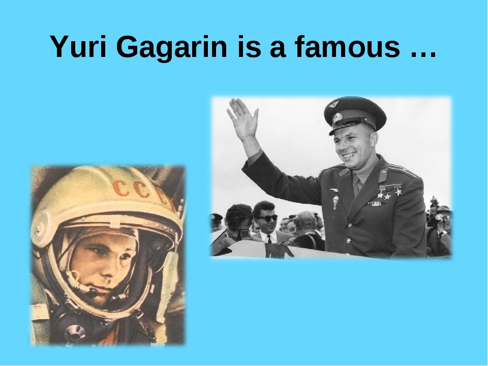 Yuri Gagarin is а famous …