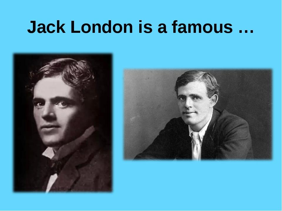 Jack London is a famous …