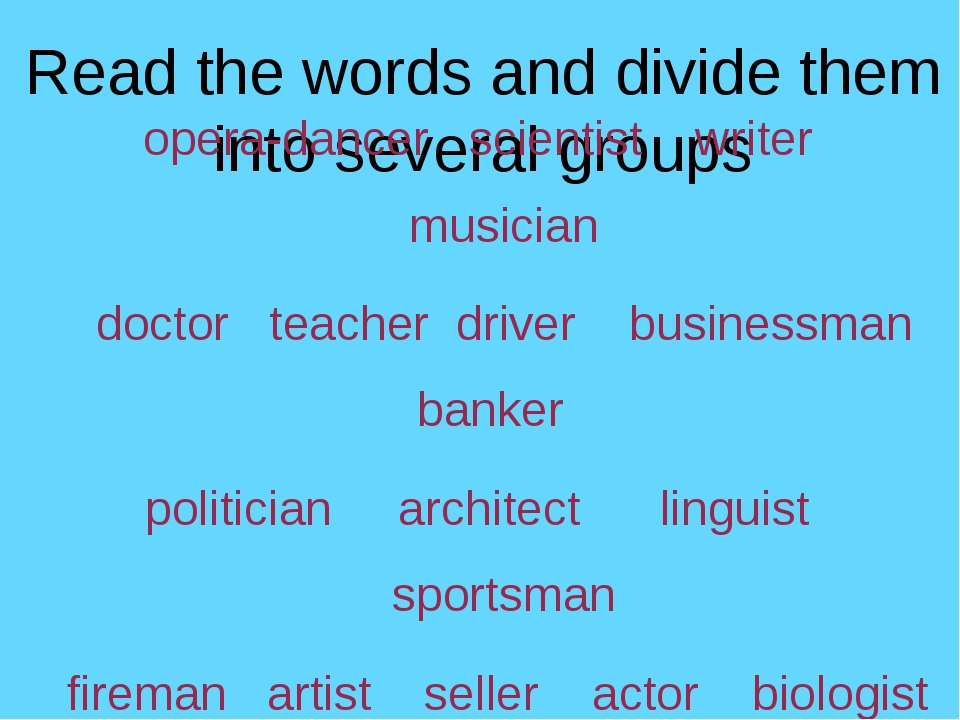 Read the words and divide them into several groups opera-dancer scientist wri...