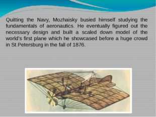 Quitting the Navy, Mozhaisky busied himself studying the fundamentals of aero
