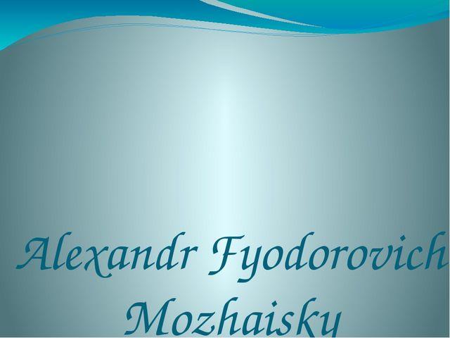 Alexandr Fyodorovich Mozhaisky (1825-1890)