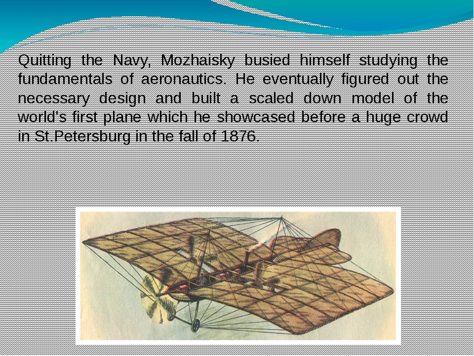 Quitting the Navy, Mozhaisky busied himself studying the fundamentals of aero...