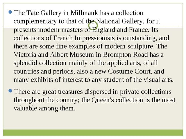 The Tate Gallery in Millmank has a collection complementary to that of the Na...