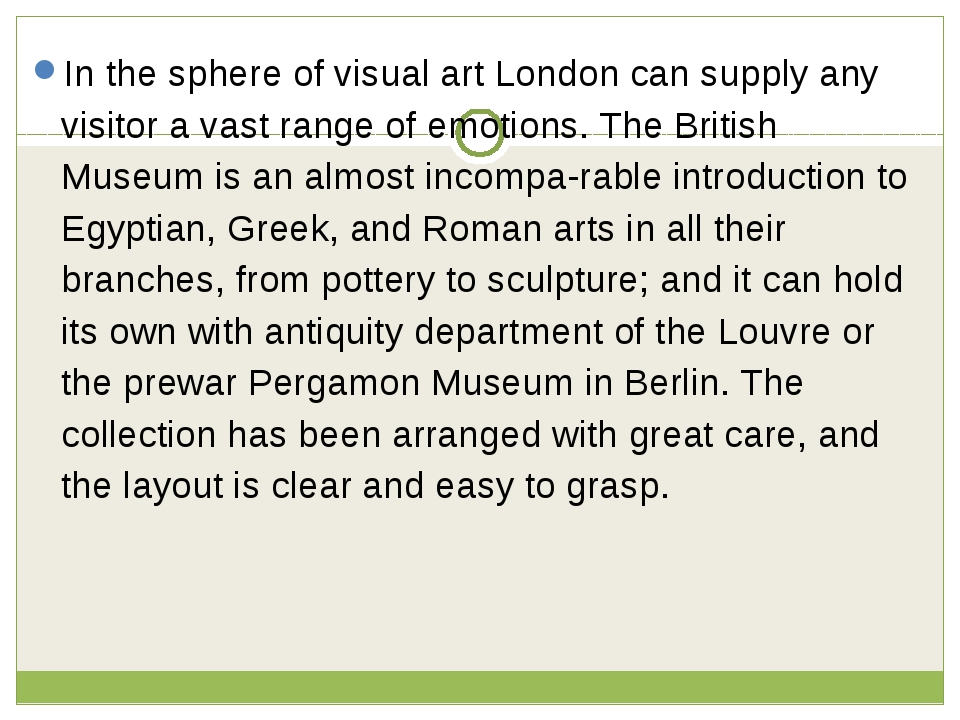 In the sphere of visual art London can supply any visitor a vast range of emo...