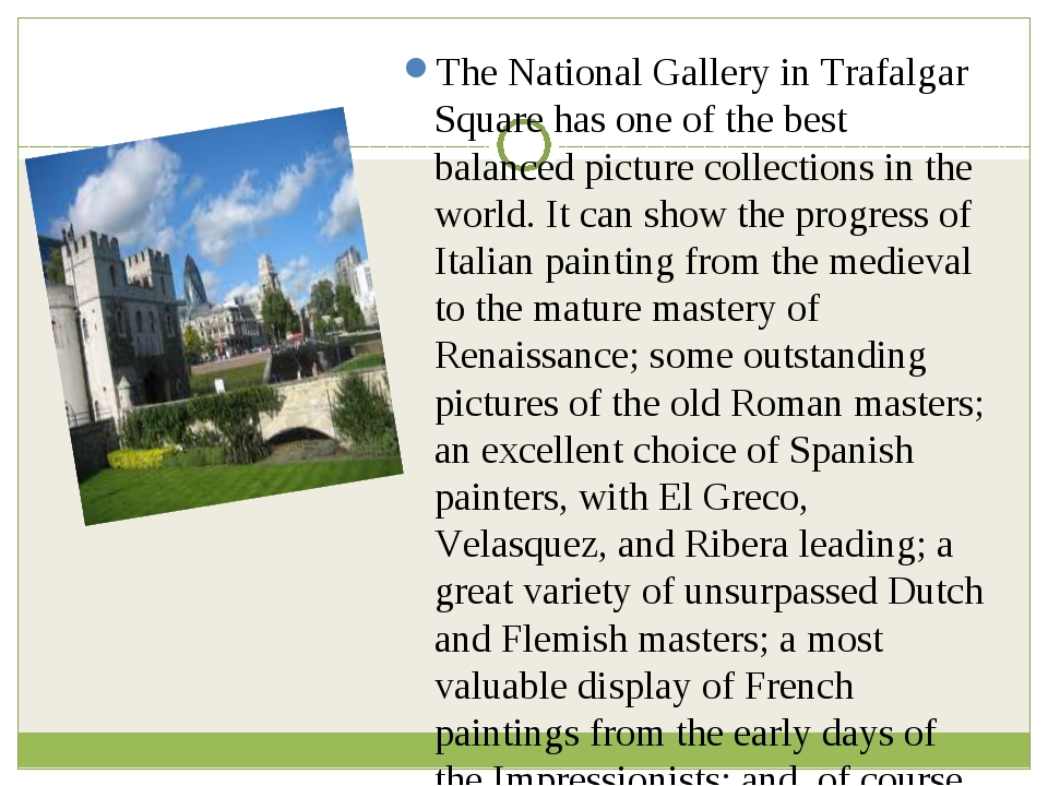The National Gallery in Trafalgar Square has one of the best balanced picture...
