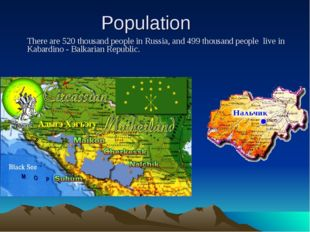 Population There are 520 thousand people in Russia, and 499 thousand people l